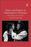 Power and Passion in Shakespeare's Pronouns: Interrogating 'you' and 'thou'