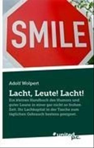 Lacht, Leute! Lacht!: Ein Kleines Handbuch des Humors und Guter Laune in Einer gar Nicht so Frohen Zeit. Ihr Lachkapital in der Tasche zum Täglichen Gebrauch Bestens Geeignet. | Cover