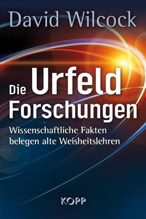 Die Urfeld-Forschungen. Wissenschaftliche Fakten belegen alte Weisheitslehren | Cover
