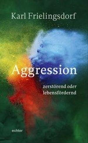 Aggression -: zerstörend oder lebensfördernd | Cover