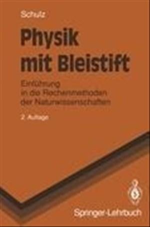Physik mit Bleistift: Einführung in die Rechenmethoden der Naturwissenschaften (Springer-Lehrbuch) | Cover
