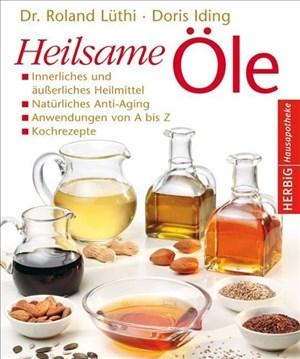 Heilsame Öle: Innerliches und äußerliches Heilmittel - Natürliches Anti-Aging - Anwendungen von A - Z - Kochrezepte | Cover