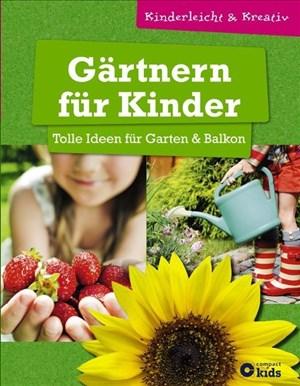 Gärtnern für Kinder - Tolle Ideen für Garten & Balkon: kinderleicht & kreativ - ab 8 Jahren | Cover