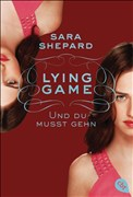 Lying Game - Und du musst gehn (Die Lying Game-Reihe, Band 6)
