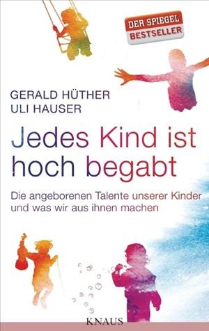 Jedes Kind ist hoch begabt: Die angeborenen Talente unserer Kinder und was wir aus ihnen machen | Cover