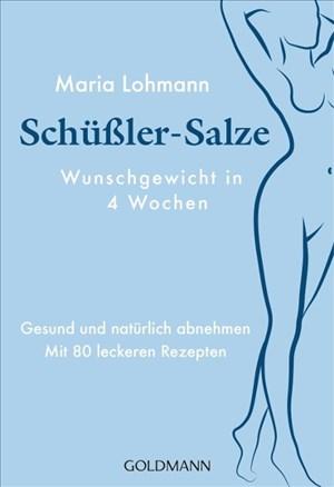 Schüßler-Salze - Wunschgewicht in 4 Wochen: Natürlich und sanft abnehmen - Mit 80 leckeren Rezepten | Cover