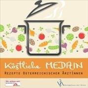 Köstliche Medizin: Rezepte Österreichischer ÄrztInnen
