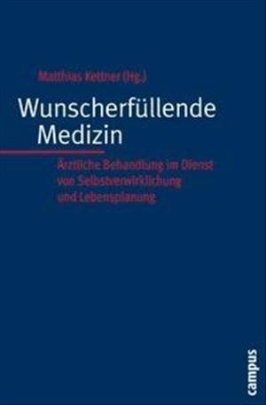Wunscherfüllende Medizin: Ärztliche Behandlung im Dienst von Selbstverwirklichung und Lebensplanung (Kultur der Medizin, 27) | Cover
