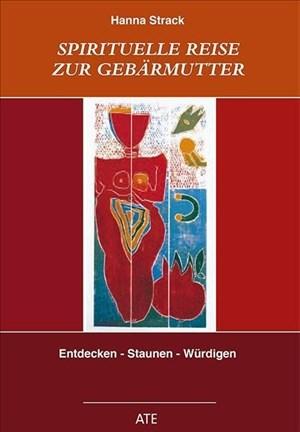 Spirituelle Reise zur Gebärmutter: Entdecken - Staunen - Würdigen | Cover
