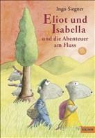 Eliot und Isabella und die Abenteuer am Fluss: Roman für Kinder. Mit farbigen Bildern von Ingo Siegner (Gulliver)