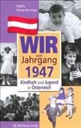 Wir vom Jahrgang 1947: Kindheit und Jugend in Österreich (Jahrgangsbände Österreich)