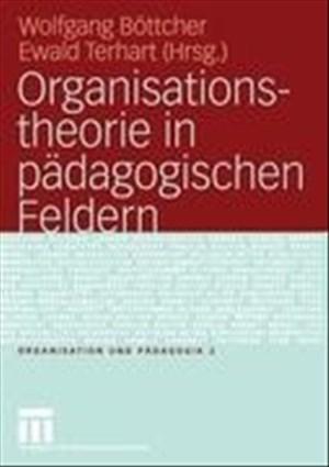 Organisationstheorie in pädagogischen Feldern: Analyse und Gestaltung (Organisation und Pädagogik, 2, Band 2)   Cover