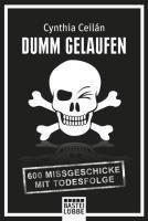Dumm gelaufen: 600 Missgeschicke mit Todesfolge