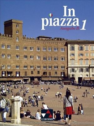 In piazza B / In piazza B Schülerband 1: Unterrichtswerk für Italienisch in zwei Bänden (Sekundarstufe II): Unterrichtswerk für Italienisch in 2 ... in zwei Bänden (Sekundarstufe II))   Cover