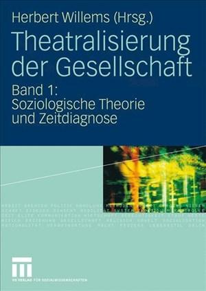 Theatralisierung der Gesellschaft: Band 1: Soziologische Theorie und Zeitdiagnose | Cover