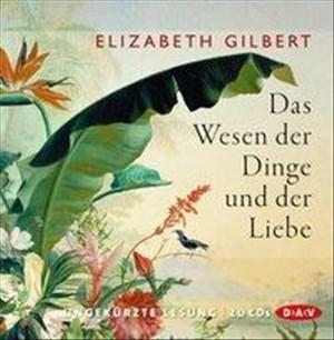 Das Wesen der Dinge und der Liebe (Ungekürzte Lesung): 20 CDs | Cover