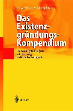 Das Existenzgründungs-Kompendium: Die Wichtigsten Regeln Auf Weg In Die Selbstsändigkeit | Cover
