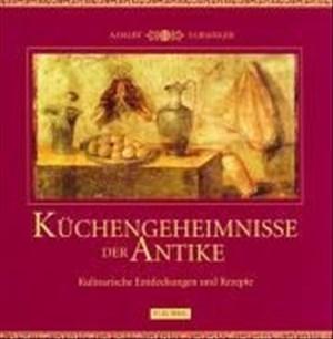 Küchengeheimnisse der Antike. Kulinarische Entdeckungen und Rezepte | Cover