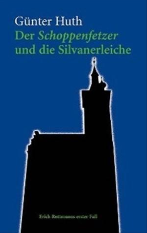 Der Schoppenfetzer und die Silvanerleiche. Die skurrilen Kriminalfälle des Würzburger Weingenießers Erich Rottmann | Cover