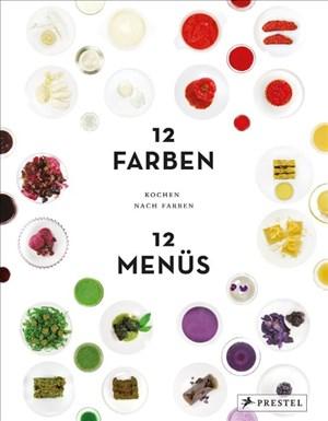 Kochen nach Farben. 12 Farben – 12 Menüs | Cover