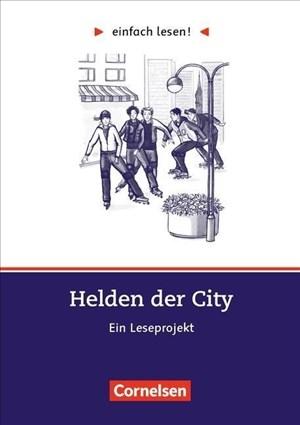 Einfach lesen! - Leseprojekte - Leseförderung: Für Lesefortgeschrittene - Niveau 3: Helden der City - Ein Leseprojekt nach dem Roman von Kristina Dunker - Arbeitsbuch mit Lösungen | Cover