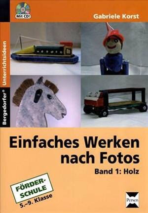 Einfaches Werken nach Fotos: Band 1: Holz (5. bis 9. Klasse) | Cover